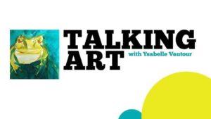 Talking Art with Ysabelle Vautour